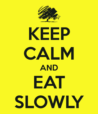 Keep calm and eat slowly